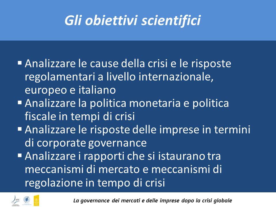 Gli obiettivi scientifici Analizzare le cause della crisi e le risposte regolamentari a livello internazionale, europeo e italiano Analizzare la polit