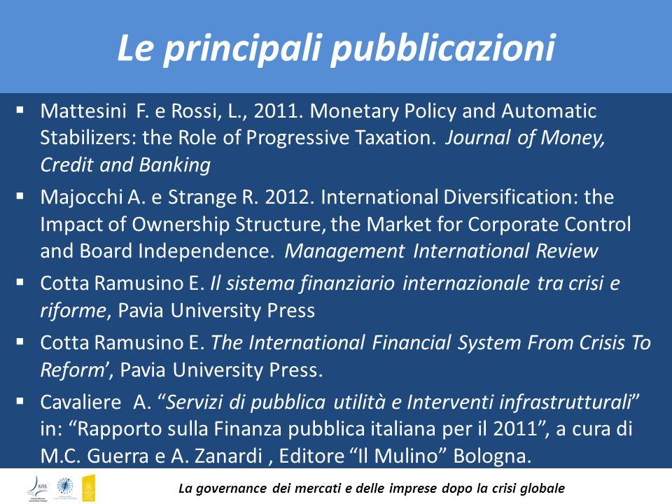 Le principali pubblicazioni Mattesini F. e Rossi, L., 2011. Monetary Policy and Automatic Stabilizers: the Role of Progressive Taxation. Journal of Mo