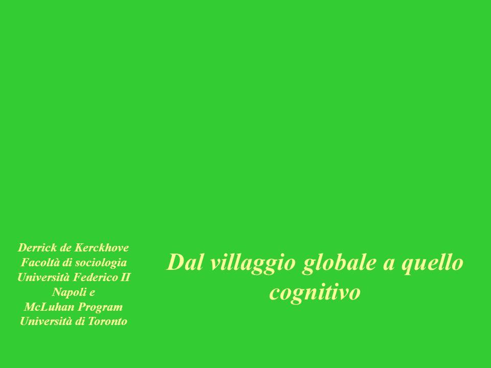 Derrick de Kerckhove Facoltà di sociologia Università Federico II Napoli e McLuhan Program Università di Toronto Dal villaggio globale a quello cognit
