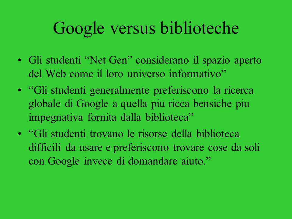 Google versus biblioteche Gli studenti Net Gen considerano il spazio aperto del Web come il loro universo informativo Gli studenti generalmente prefer