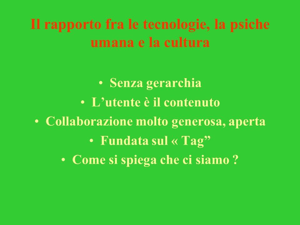 Il rapporto fra le tecnologie, la psiche umana e la cultura Senza gerarchia Lutente è il contenuto Collaborazione molto generosa, aperta Fundata sul «