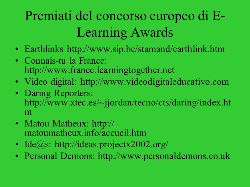 Premiati del concorso europeo di E- Learning Awards Earthlinks http://www.sip.be/stamand/earthlink.htm Connais-tu la France: http://www.france.learnin