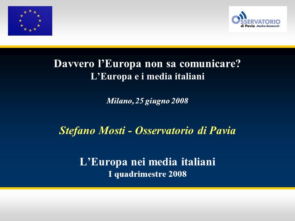 Monitoraggio sui temi connessi allUnione Europea LEuropa nei media italiani Monitoraggio iniziato dallOsservatorio di Pavia nel gennaio del 2006 Viene svolto in Italia così come negli altri paesi della UE Offre unampia copertura allinformazione su tutta lUE