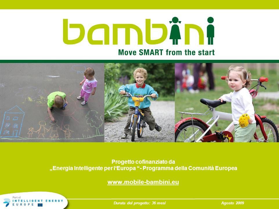 Durata del progetto: 36 mesiAgosto 2009 Progetto cofinanziato da Energia Intelligente per lEuropa - Programma della Comunità Europea www.mobile-bambin