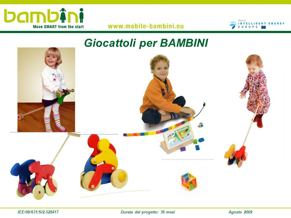IEE/08/631/SI2.528417Durata del progetto: 36 mesiAgosto 2009 Giocattoli per BAMBINI