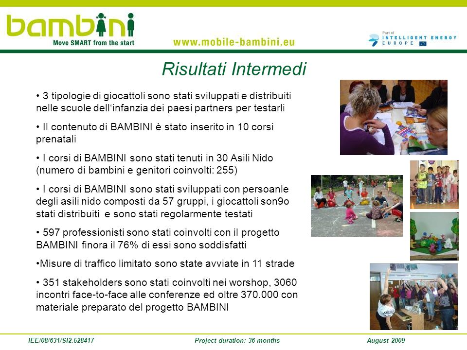 IEE/08/631/SI2.528417Project duration: 36 monthsAugust 2009 Risultati Intermedi 3 tipologie di giocattoli sono stati sviluppati e distribuiti nelle sc