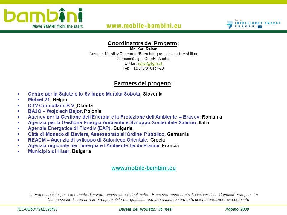 IEE/08/631/SI2.528417Durata del progetto: 36 mesiAgosto 2009 Coordinatore del Progetto: Mr. Karl Reiter Austrian Mobility Research /Forschungsgesellsc