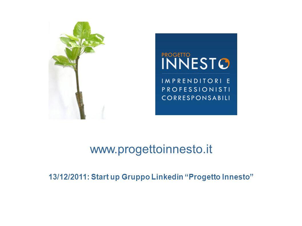 www.progettoinnesto.it 13/12/2011: Start up Gruppo Linkedin Progetto Innesto