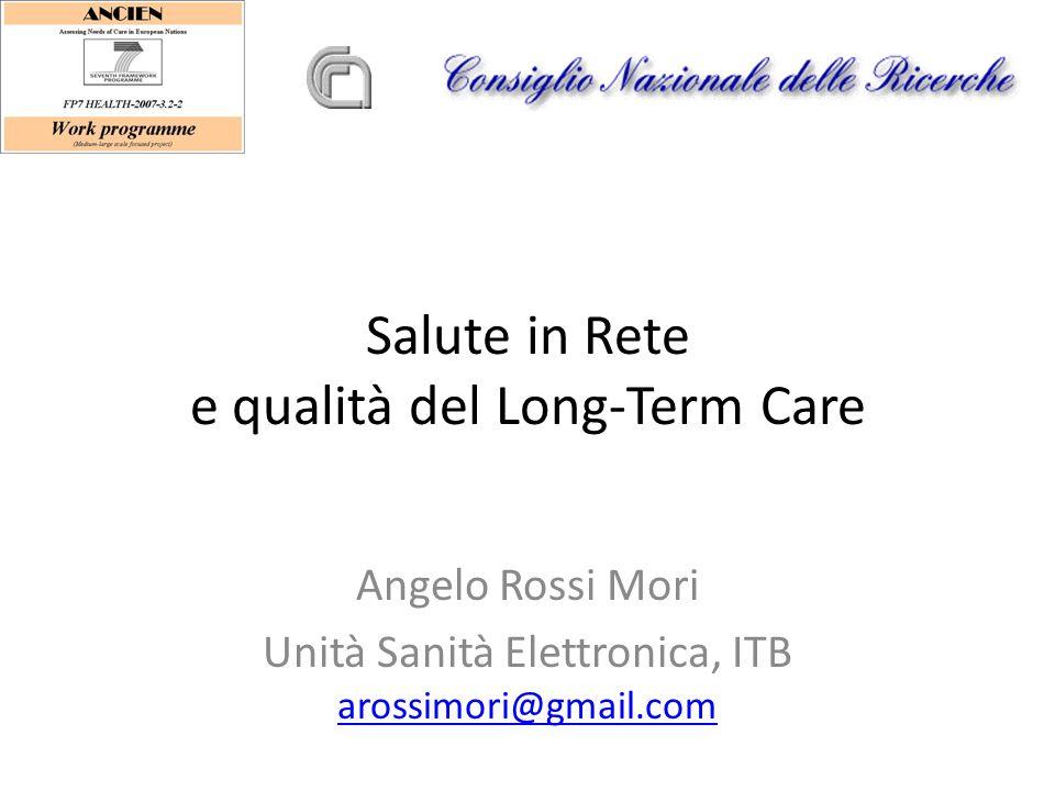 Salute in Rete e qualità del Long-Term Care Angelo Rossi Mori Unità Sanità Elettronica, ITB arossimori@gmail.com arossimori@gmail.com