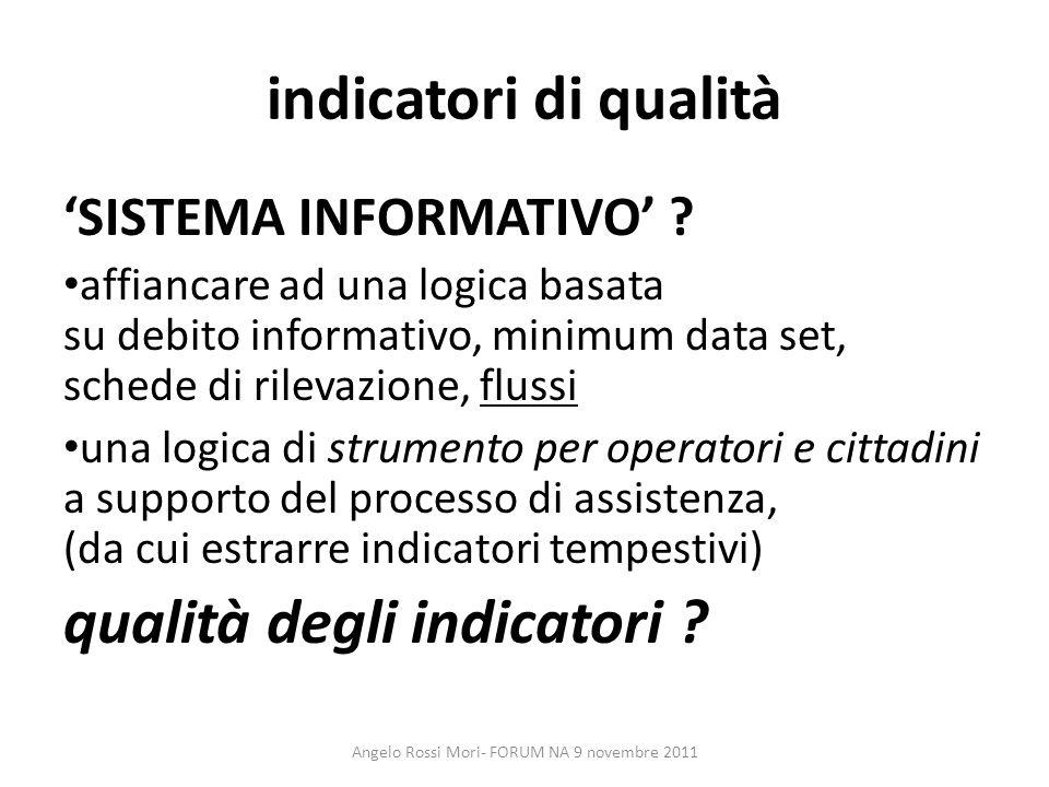 indicatori di qualità SISTEMA INFORMATIVO ? affiancare ad una logica basata su debito informativo, minimum data set, schede di rilevazione, flussi una