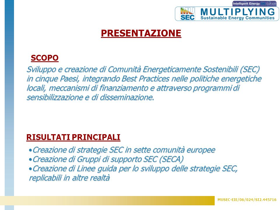 MUSEC-EIE/06/024/SI2.445716 PARTNERS DI MUSEC COORDINAMENTO AGENDE 21 LOCALI ITALIANE (ITALIA) (Co-ordinatore) AMBIENTE ITALIA (ITALIA) COMUNE DI FOGGIA (ITALIA) COMUNE DI ASTI(ITALIA) COMUNE DI RAVENNA MUNICIPALITY(ITALIA) ECOFYS NETHERLANDS B.V.