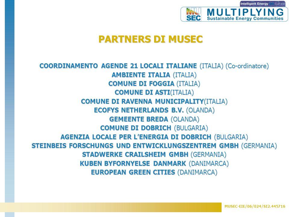 MUSEC-EIE/06/024/SI2.445716 13 partners da 5 Paesi europei (Italia, Olanda, Germania, Bulgaria, Danimarca) Città coinvolte: Asti, Foggia, Ravenna (I) Crailsheim (DE) Breda (NL) Valby(DK) Dobrich (BG) Partners Tecnici: Ambiente Italia (I) STW Crailsheim, SFZ Solites (DE) European Green Cities, Kuben (DK) Ecofys (NL) DLAEM (BG) Coordinatore