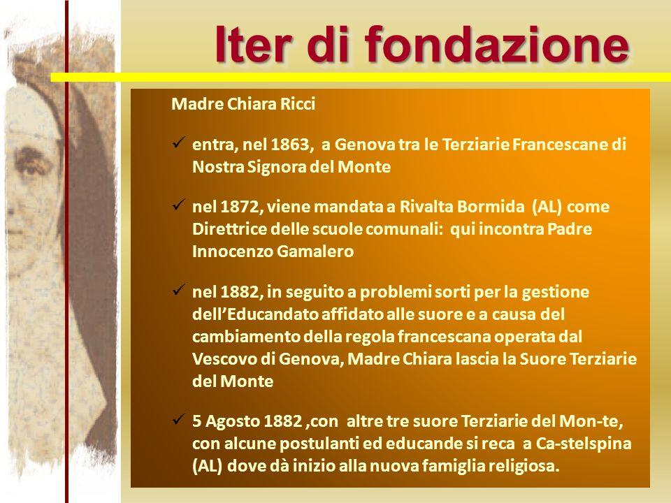 Iter di fondazione Madre Chiara Ricci entra, nel 1863, a Genova tra le Terziarie Francescane di Nostra Signora del Monte nel 1872, viene mandata a Riv