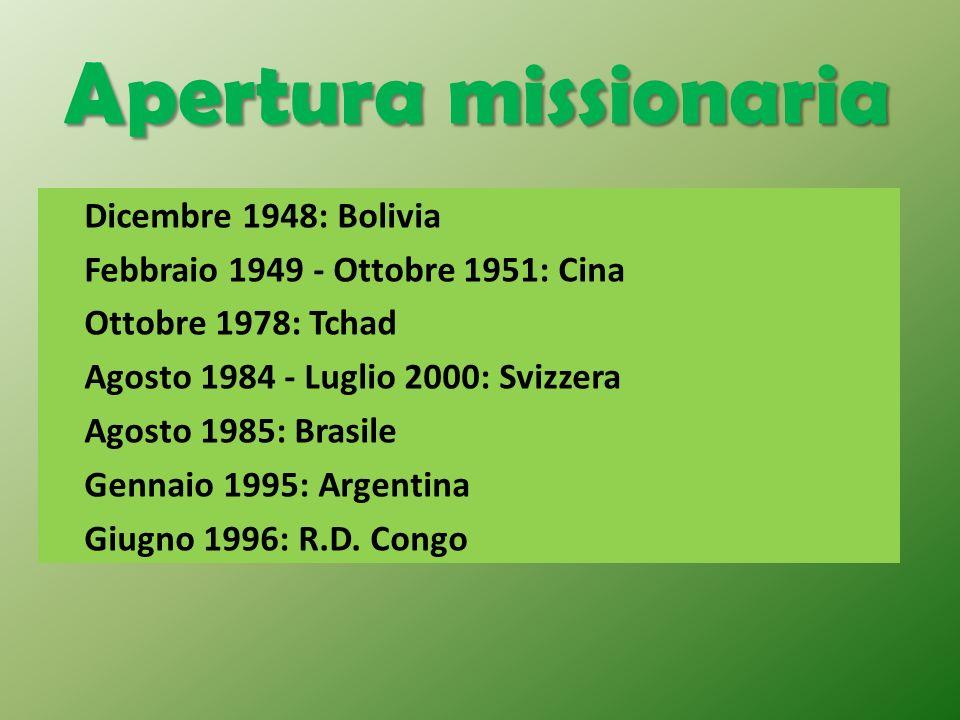 Apertura missionaria Dicembre 1948: Bolivia Febbraio 1949 - Ottobre 1951: Cina Ottobre 1978: Tchad Agosto 1984 - Luglio 2000: Svizzera Agosto 1985: Br