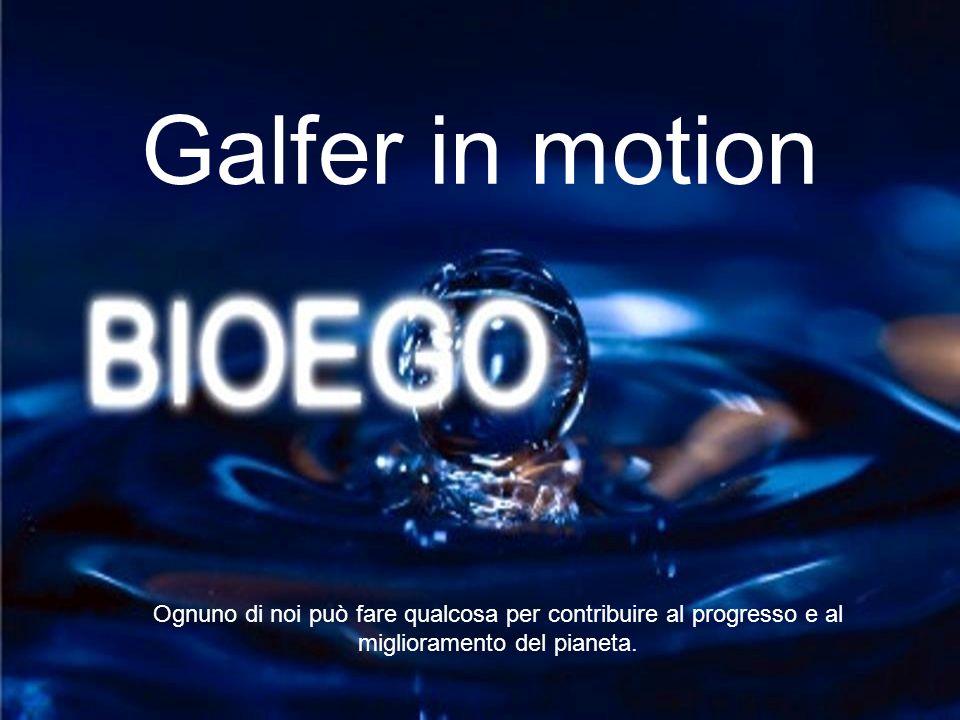 Galfer in motion Ognuno di noi può fare qualcosa per contribuire al progresso e al miglioramento del pianeta.