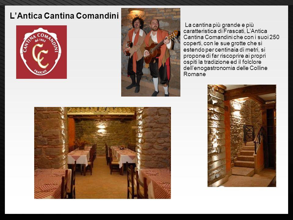 Page 14 La cantina più grande e più caratteristica di Frascati, LAntica Cantina Comandini che con i suoi 250 coperti, con le sue grotte che si estendo