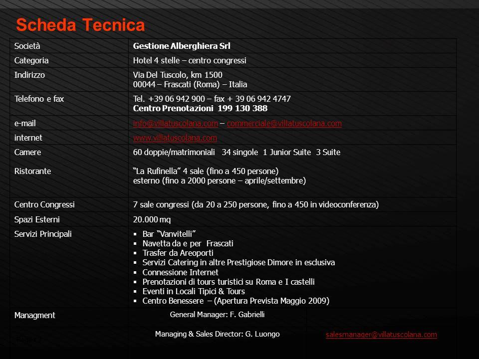Page 7 Scheda Tecnica SocietàGestione Alberghiera Srl CategoriaHotel 4 stelle – centro congressi IndirizzoVia Del Tuscolo, km 1500 00044 – Frascati (R