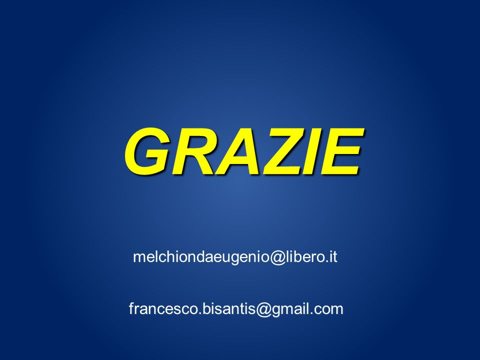 GRAZIE francesco.bisantis@gmail.com melchiondaeugenio@libero.it