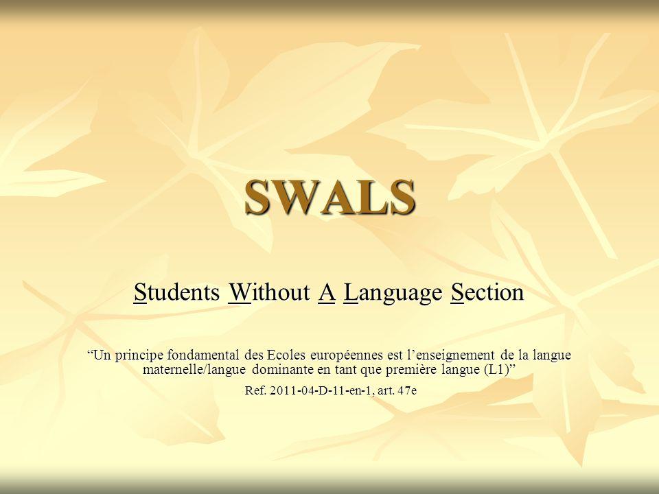 SWALS Students Without A Language Section Un principe fondamental des Ecoles européennes est lenseignement de la langue maternelle/langue dominante en