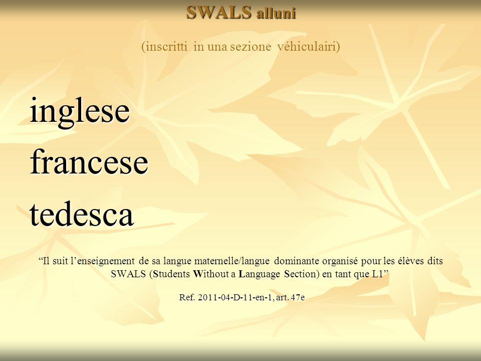 SWALS alluni SWALS alluni (inscritti in una sezione véhiculairi) inglesefrancesetedesca Il suit lenseignement de sa langue maternelle/langue dominante