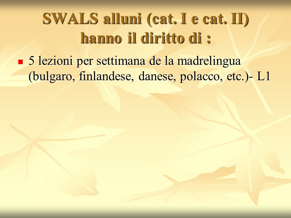 SWALS alluni (cat. I e cat. II) hanno il diritto di : 5 lezioni per settimana de la madrelingua (bulgaro, finlandese, danese, polacco, etc.)- L1 5 lez