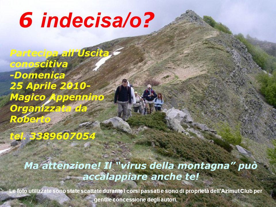 Partecipa allUscita conoscitiva -Domenica 25 Aprile 2010- Magico Appennino Organizzata da Roberto tel.