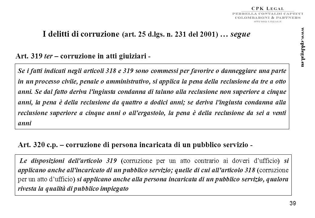 38 I delitti di corruzione (art. 25 d.lgs. n. 231 del 2001) Art. 318 c.p. – Corruzione per un atto dufficio – II pubblico ufficiale, che, per compiere