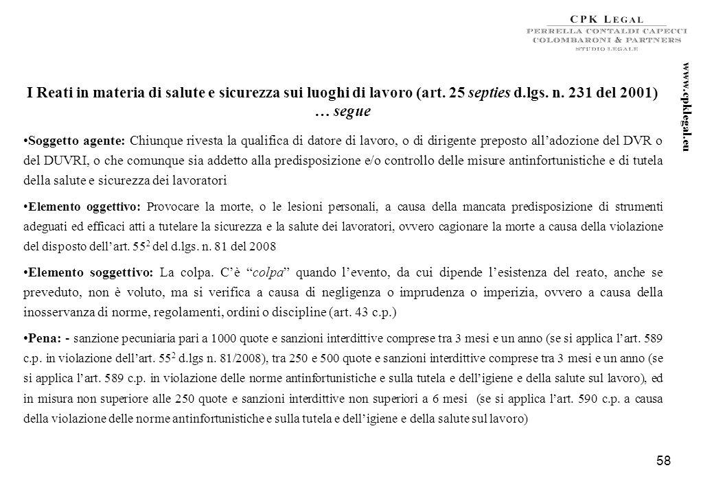57 Il Modello Organizzativo Si presume conforme a quanto previsto dal T.U. 81 del 2008 se è progettato conformemente: Alle linee guida UNI-INAIL del 2
