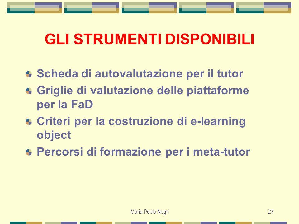 Maria Paola Negri27 GLI STRUMENTI DISPONIBILI Scheda di autovalutazione per il tutor Griglie di valutazione delle piattaforme per la FaD Criteri per l