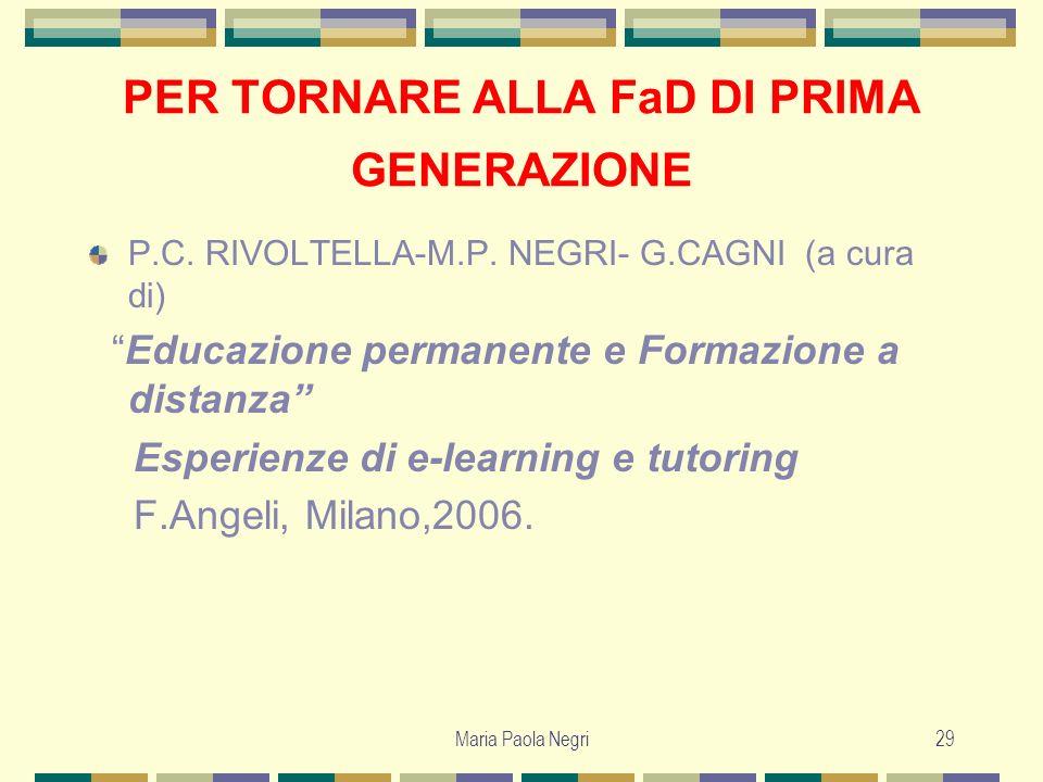 Maria Paola Negri29 PER TORNARE ALLA FaD DI PRIMA GENERAZIONE P.C. RIVOLTELLA-M.P. NEGRI- G.CAGNI (a cura di) Educazione permanente e Formazione a dis