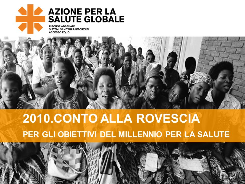 www.actionforglobalhealth.eu 2010.CONTO ALLA ROVESCIA PER GLI OBIETTIVI DEL MILLENNIO PER LA SALUTE