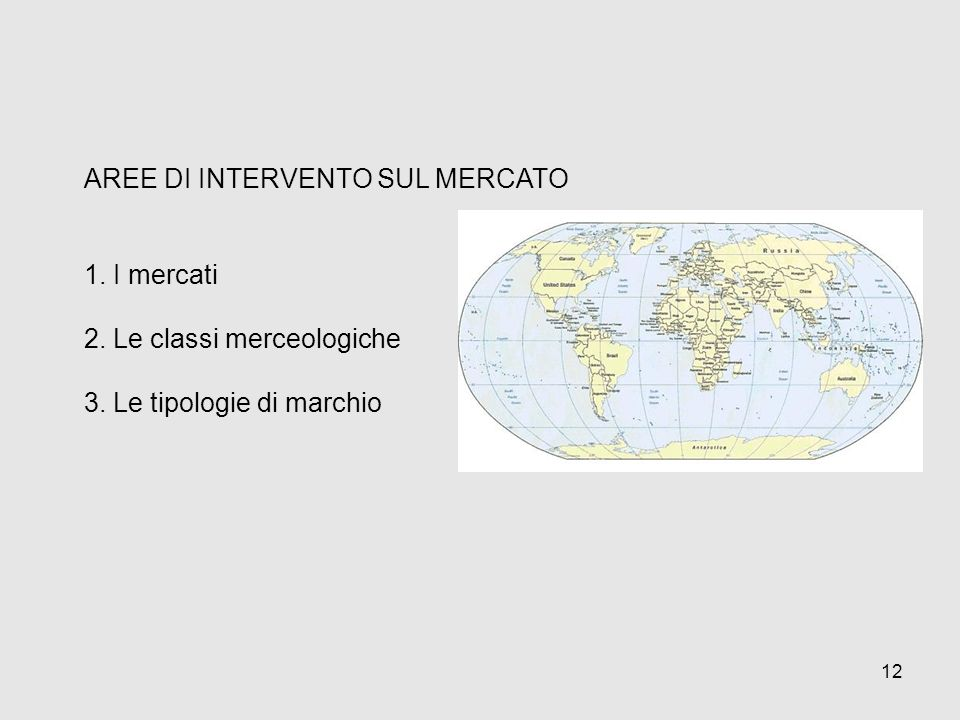 AREE DI INTERVENTO SUL MERCATO 1. I mercati 2. Le classi merceologiche 3. Le tipologie di marchio 12
