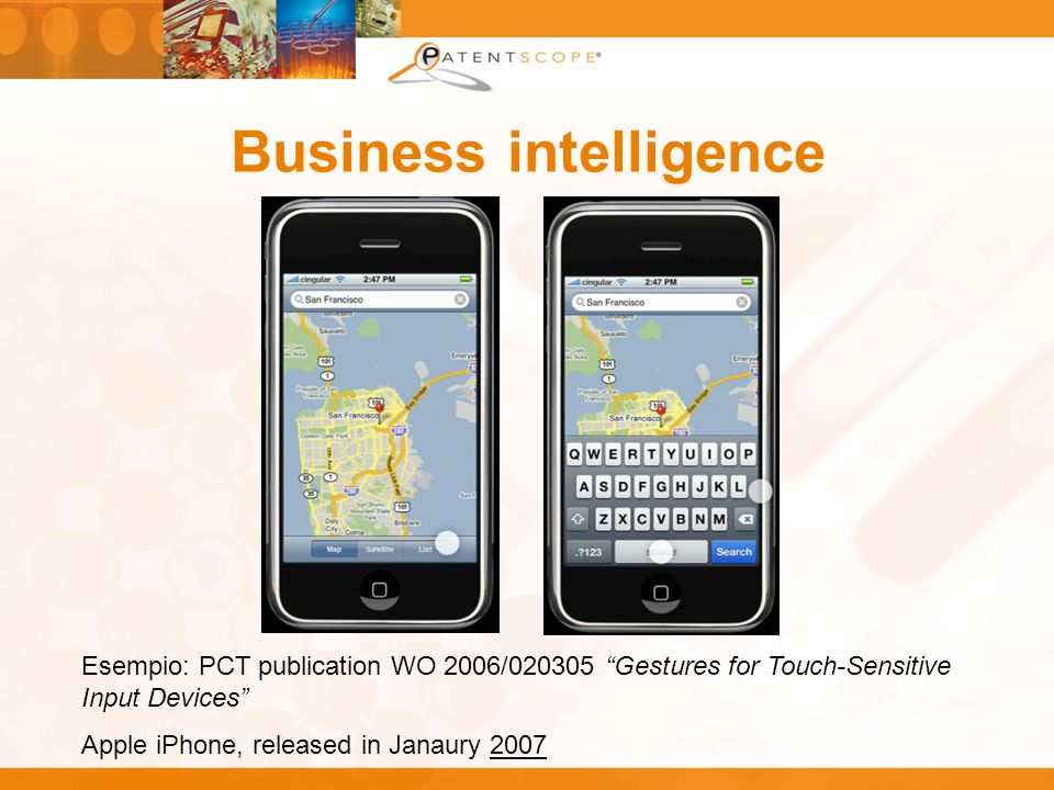 Business intelligence Esempio: PCT publication WO 2006/020305 Gestures for Touch-Sensitive Input Devices Apple iPhone, released in Janaury 2007