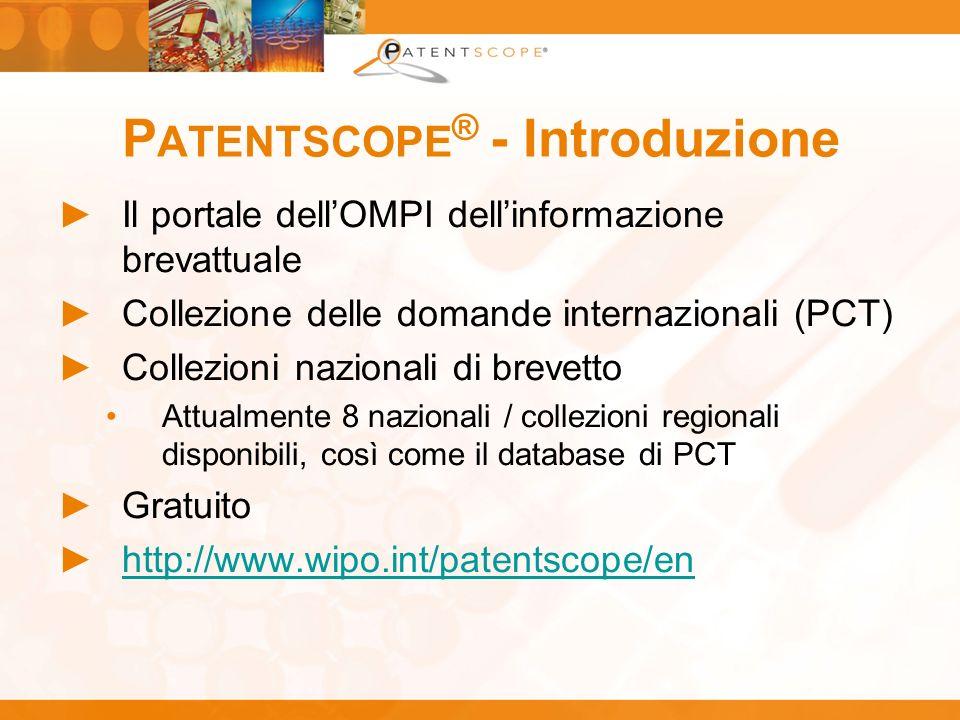 P ATENTSCOPE ® - Introduzione Il portale dellOMPI dellinformazione brevattuale Collezione delle domande internazionali (PCT) Collezioni nazionali di b