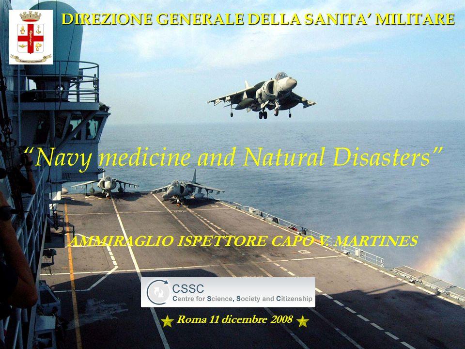 Navy medicine and Natural Disasters DIREZIONE GENERALE DELLA SANITA MILITARE DIREZIONE GENERALE DELLA SANITA MILITARE AMMIRAGLIO ISPETTORE CAPO V. MAR