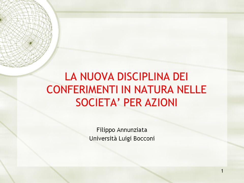 1 LA NUOVA DISCIPLINA DEI CONFERIMENTI IN NATURA NELLE SOCIETA PER AZIONI Filippo Annunziata Università Luigi Bocconi