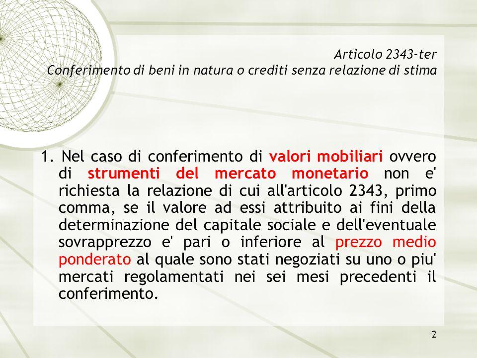 2 Articolo 2343-ter Conferimento di beni in natura o crediti senza relazione di stima 1. Nel caso di conferimento di valori mobiliari ovvero di strume