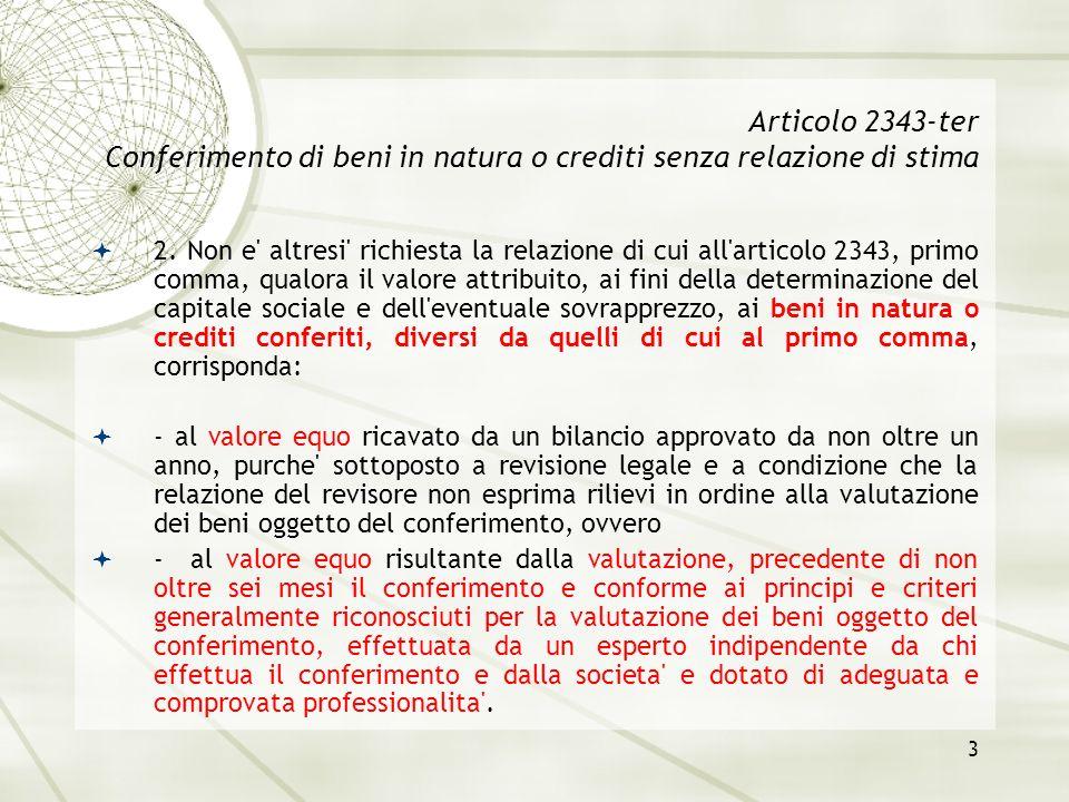 3 Articolo 2343-ter Conferimento di beni in natura o crediti senza relazione di stima 2. Non e' altresi' richiesta la relazione di cui all'articolo 23