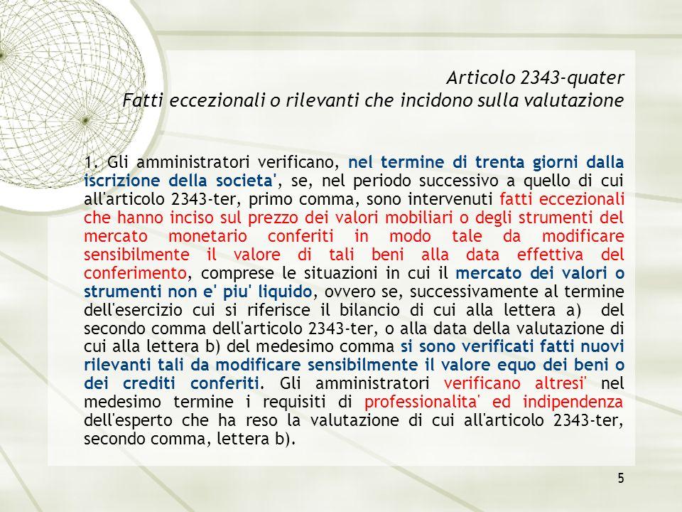 5 Articolo 2343-quater Fatti eccezionali o rilevanti che incidono sulla valutazione 1. Gli amministratori verificano, nel termine di trenta giorni dal