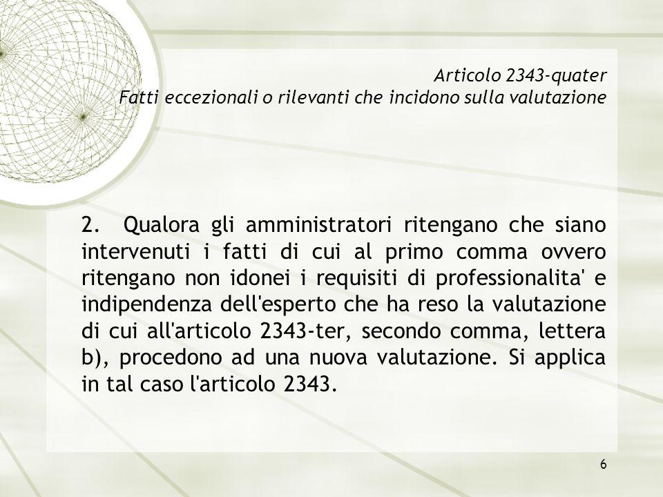 6 Articolo 2343-quater Fatti eccezionali o rilevanti che incidono sulla valutazione 2. Qualora gli amministratori ritengano che siano intervenuti i fa
