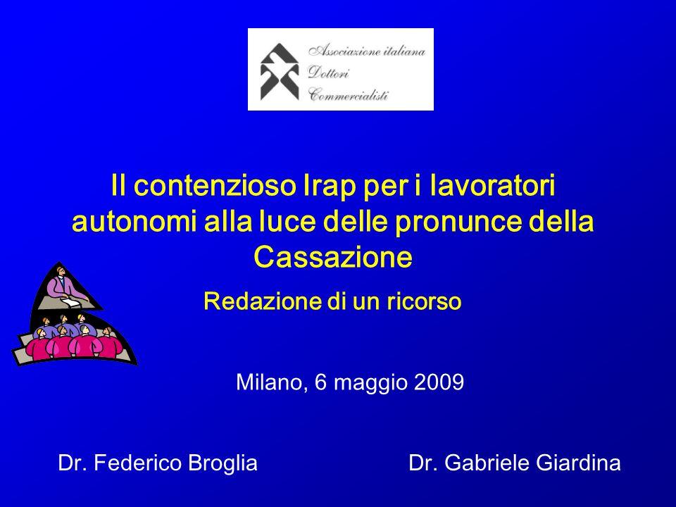 Il contenzioso Irap per i lavoratori autonomi alla luce delle pronunce della Cassazione Redazione di un ricorso Milano, 6 maggio 2009 Dr. Federico Bro