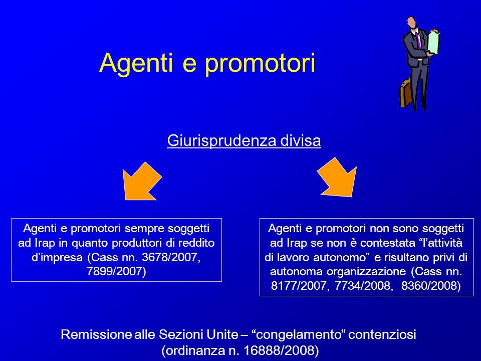 Agenti e promotori Giurisprudenza divisa Agenti e promotori sempre soggetti ad Irap in quanto produttori di reddito dimpresa (Cass nn. 3678/2007, 7899