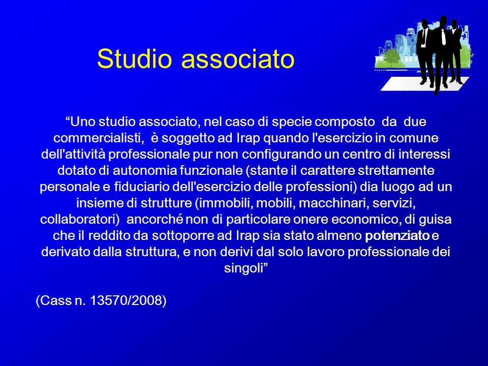 Studio associato Uno studio associato, nel caso di specie composto da due commercialisti, è soggetto ad Irap quando l'esercizio in comune dell'attivit