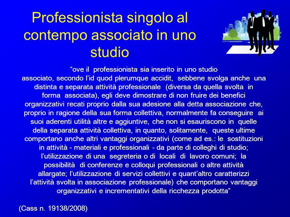 Professionista singolo al contempo associato in uno studio ove il professionista sia inserito in uno studio associato, secondo lid quod plerumque acci