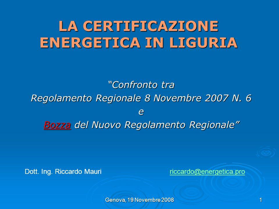 Genova, 19 Novembre 2008 1 LA CERTIFICAZIONE ENERGETICA IN LIGURIA Confronto tra Regolamento Regionale 8 Novembre 2007 N. 6 e Bozza del Nuovo Regolame