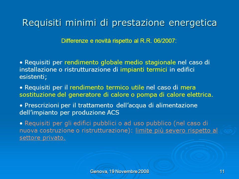 Genova, 19 Novembre 200811 Requisiti minimi di prestazione energetica Differenze e novità rispetto al R.R. 06/2007: Requisiti per rendimento globale m