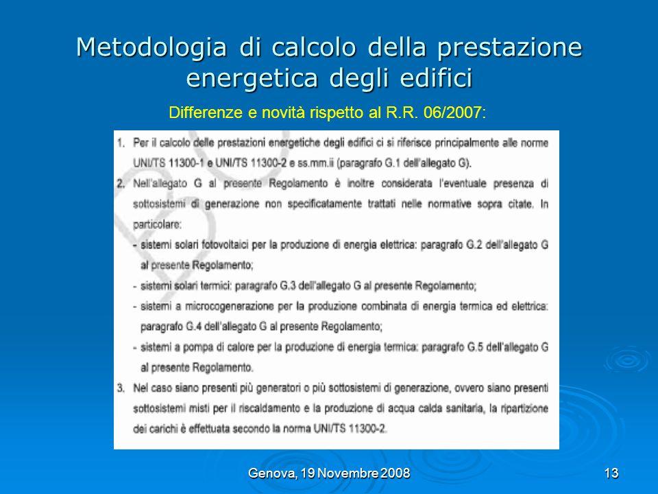 Genova, 19 Novembre 200813 Metodologia di calcolo della prestazione energetica degli edifici Differenze e novità rispetto al R.R. 06/2007: