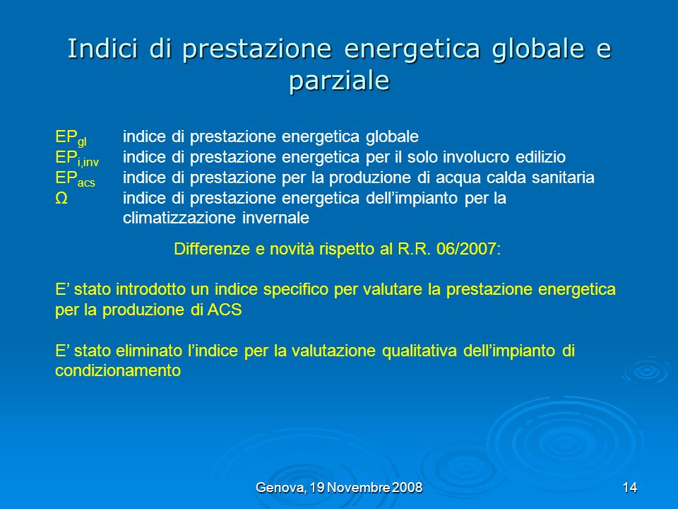Genova, 19 Novembre 200814 Indici di prestazione energetica globale e parziale EP gl indice di prestazione energetica globale EP i,inv indice di prest