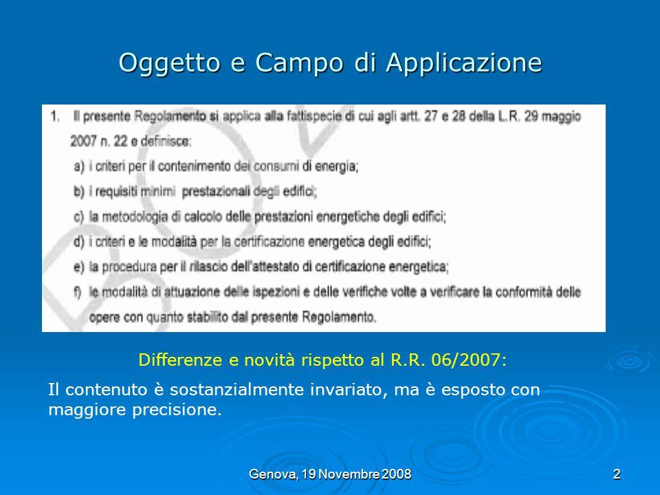Genova, 19 Novembre 20082 Oggetto e Campo di Applicazione Differenze e novità rispetto al R.R. 06/2007: Il contenuto è sostanzialmente invariato, ma è