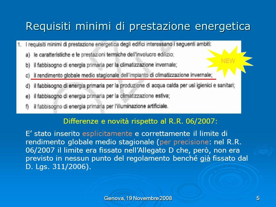 Genova, 19 Novembre 20085 Requisiti minimi di prestazione energetica Differenze e novità rispetto al R.R. 06/2007: E stato inserito esplicitamente e c